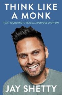 Cover Think Like a Monk: The secret of how to harness the power of positivity and be happy now