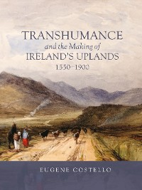Cover Transhumance and the Making of Ireland's Uplands, 1550-1900