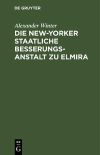 Cover Die New-Yorker Staatliche Besserungsanstalt zu Elmira