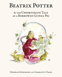 Cover Beatrix Potter and the Unfortunate Tale of a Borrowed Guinea Pig