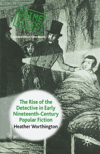 Cover The Rise of the Detective in Early Nineteenth-Century Popular Fiction