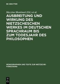 Cover Ausbreitung und Wirkung des Nietzscheschen Werkes im deutschen Sprachraum bis zum Todesjahr des Philosophen