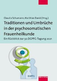 Cover Traditionen und Umbrüche in der psychosomatischen Frauenheilkunde