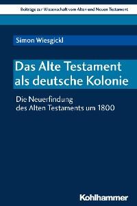 Cover Das Alte Testament als deutsche Kolonie
