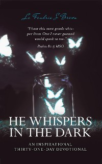 Cover HE WHISPERS IN THE DARK; AN INSPIRATIONAL THIRTY-ONE DAY DEVOTIONAL