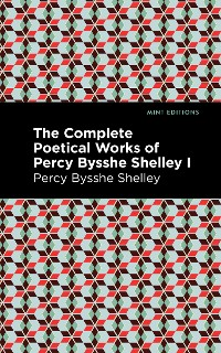 Cover The Complete Poetical Works of Percy Bysshe Shelley Volume I