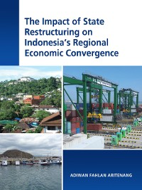 Cover The Impact of State Restructuring on Indonesia's Regional Economic Convergence