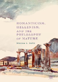 Cover Romanticism, Hellenism, and the Philosophy of Nature