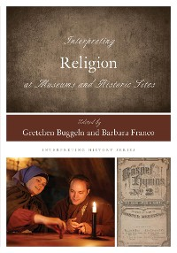 Cover Interpreting Religion at Museums and Historic Sites