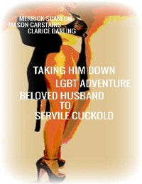 Cover Taking Him Down - Lgbt Adventure - Beloved Husband to Servile Cuckold