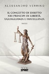 Cover Il concetto di diritto nei principi di libertà, uguaglianza e fratellanza