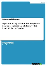 Cover Impacts of Manipulative Advertising on the Consumer Perceptions of Ready-To-Eat Foods Market in London