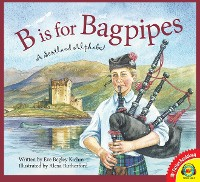 Cover B is for Bagpipes: A Scotland Alphabet