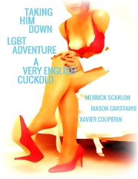 Cover Taking Him Down - Lgbt Adventure - A Very English Cuckold