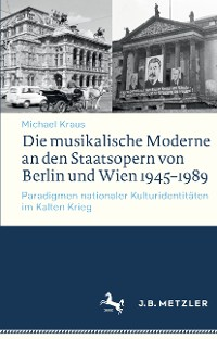 Cover Die musikalische Moderne an den Staatsopern von Berlin und Wien 1945–1989