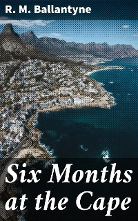 Cover Six Months at the Cape