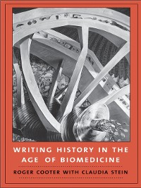 Cover Writing History in the Age of Biomedicine