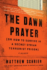 Cover The Dawn Prayer (Or How to Survive in a Secret Syrian Terrorist Prison)