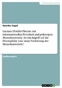 Cover Luciano Floridis Theorie zur informationellen Privatheit und polytropen Menschenwürde. Ist ein Angriff auf die Privatsphäre eine akute Verletzung der Menschenwürde?