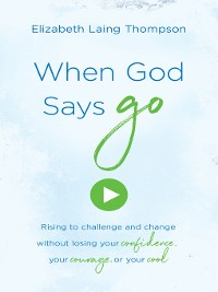 """Cover When God Says """"Go"""""""