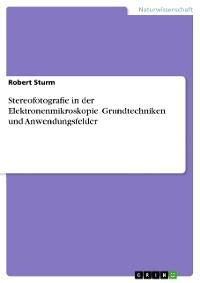 Cover Stereofotografie in der Elektronenmikroskopie. Grundtechniken und Anwendungsfelder
