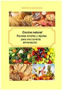 Cover Cocina Natural. Recetas Simples Y Rápidas Para Una Correcta Alimentación