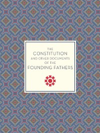 Cover The Constitution and Other Documents of the Founding Fathers
