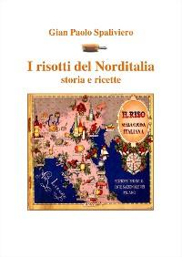 Cover I risotti del Norditalia storia e ricette