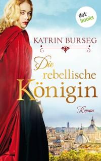 Cover Die rebellische Königin
