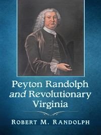 Cover Peyton Randolph and Revolutionary Virginia