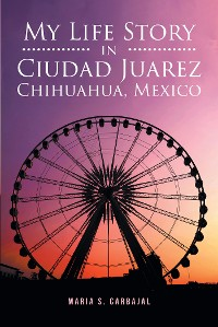 Cover My Life Story in Ciudad Juarez Chihuahua, Mexico