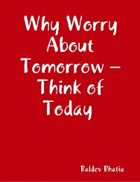 Cover Why Worry About Tomorrow – Think of Today
