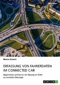 Cover Erfassung von Fahrerdaten im Connected Car. Möglichkeiten und Grenzen der Nutzung von Daten aus vernetzten Fahrzeugen
