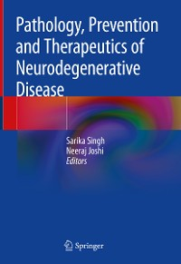Cover Pathology, Prevention and Therapeutics of Neurodegenerative Disease