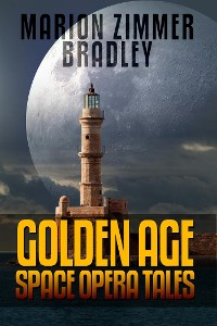 Cover Marion Zimmer Bradley: Golden Age Space Opera Tales