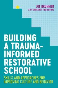 Cover Building a Trauma-Informed Restorative School