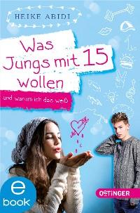 Cover Was Jungs mit 15 wollen und warum ich das weiß
