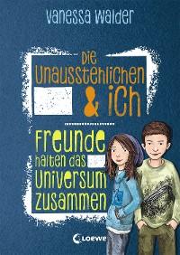 Cover Die Unausstehlichen & ich - Freunde halten das Universum zusammen