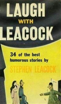 Cover Laugh With Leacock: An Anthology of the Best Works of Stephen Leacock