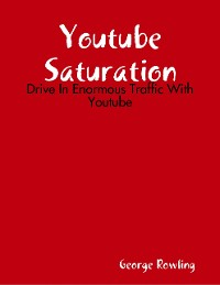Cover Youtube Saturation: Drive In Enormous Traffic With Youtube