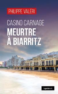 Cover Casino Carnage : Meurtre à Biarritz