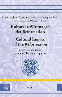 Cover Kulturelle Wirkungen der Reformation / Cultural Impact of the Reformation