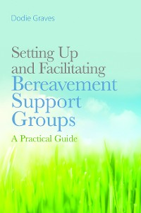 Cover Setting Up and Facilitating Bereavement Support Groups