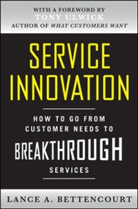 Cover Service Innovation: How to Go from Customer Needs to Breakthrough Services
