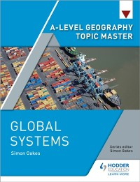 Cover A-level Geography Topic Master: Global Systems