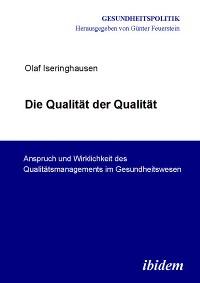 Cover Die Qualität der Qualität. Anspruch und Wirklichkeit des Qualitätsmanagements im Gesundheitswesen