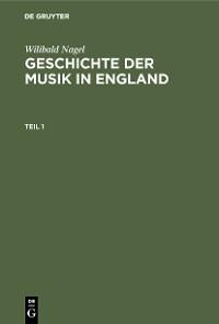 Cover Wilibald Nagel: Geschichte der Musik in England. Teil 1