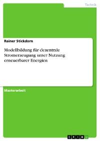 Cover Modellbildung für dezentrale Stromerzeugung unter Nutzung erneuerbarer Energien