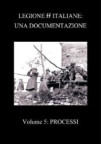 Cover Legione SS Italiane: Una documentazione Volume 5 Processi dopoguerra