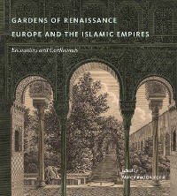 Cover Gardens of Renaissance Europe and the Islamic Empires